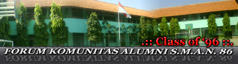 .:: Forum Komunitas Alumni SMA 86 - Angkatan 96 ::.