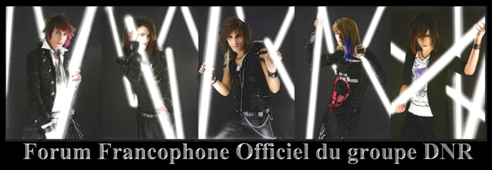 Forum Francophone Officiel du groupe DNR