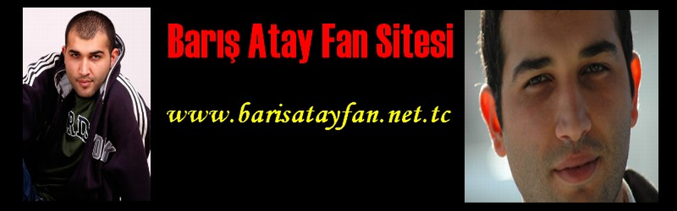 Bar�� Atay �zel Fan Sitesi  �
