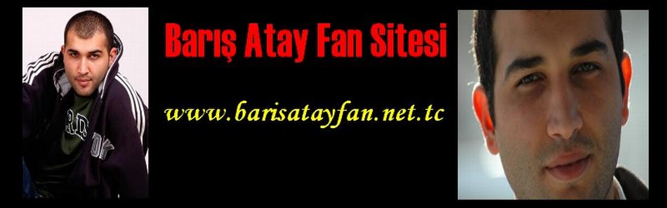 Barış Atay Özel Fan Sitesi  ©