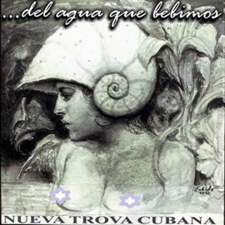 Nueva Trova Cubana - Del Agua Que Bebimos [2 CD's] (2003) [FLAC]