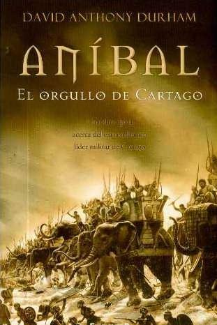 Aníbal. El orgullo de Cartago - David A. Durham [DOC | Español | 1.66 MB]